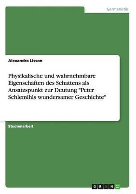 """Physikalische und wahrnehmbare Eigenschaften des Schattens als Ansatzspunkt zur Deutung """"Peter Schlemihls wundersamer Geschichte"""""""