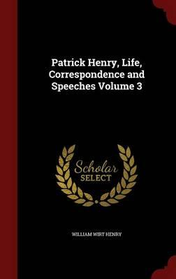 Patrick Henry, Life, Correspondence and Speeches; Volume 3