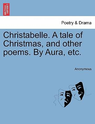 Christabelle. A tale of Christmas, and other poems. By Aura, etc.