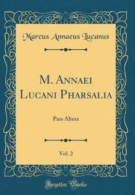 M. Annaei Lucani Pharsalia, Vol. 2