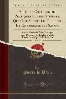 Histoire Critique des Pratiques Superstitieuses, Qui Ont Séduit les Peuples, Et Embarrassé les Savans, Vol. 2
