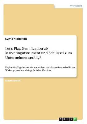 Let's Play. Gamification als Marketinginstrument und Schlüssel zum Unternehmenserfolg?