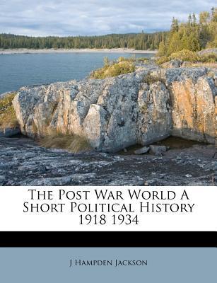 The Post War World a Short Political History 1918 1934