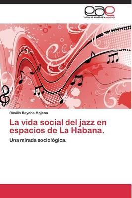 La vida social del jazz en espacios de La Habana.