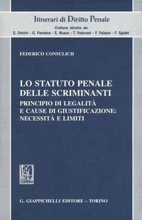 Lo statuto penale delle scriminanti. Principio di legalità e cause di giustificazione