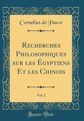Recherches Philosophiques sur les ¿yptiens Et les Chinois, Vol. 2 (Classic Reprint)