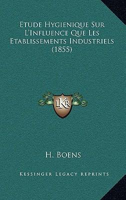 Etude Hygienique Sur L'Influence Que Les Etablissements Industriels (1855)