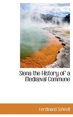Siena the History of a Medi Val Commune