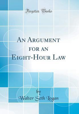 An Argument for an Eight-Hour Law (Classic Reprint)