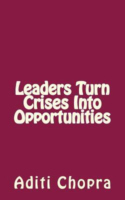 Leaders Turn Crises into Opportunities