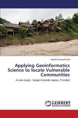 Applying Geoinformatics Science to locate Vulnerable Communities