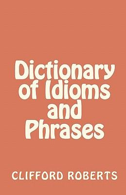 The Dictionary of Idioms & Phrases