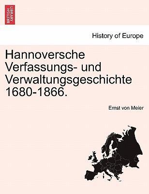 Hannoversche Verfassungs- und Verwaltungsgeschichte 1680-1866. ERSTER BAND
