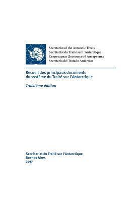 Recueil des principaux documents du système du Traité sur l'Antarctique. Troisième édition