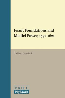 Jesuit Foundations and Medici Power 1532-1621