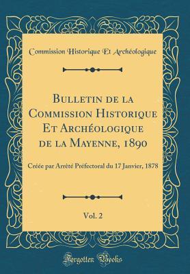 Bulletin de la Commission Historique Et Archéologique de la Mayenne, 1890, Vol. 2