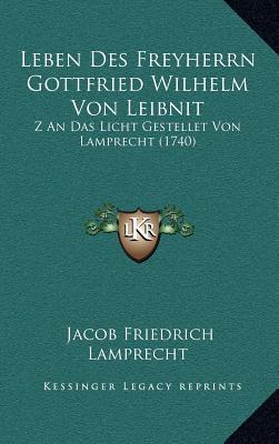 Leben Des Freyherrn Gottfried Wilhelm Von Leibnit Leben Des Freyherrn Gottfried Wilhelm Von Leibnit