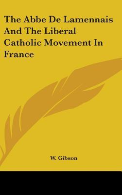 The ABBE de Lamennais and the Liberal Catholic Movement in France
