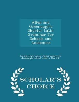 Allen and Greenough's Shorter Latin Grammar for Schools and Academies - Scholar's Choice Edition