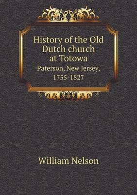 History of the Old Dutch Church at Totowa Paterson, New Jersey, 1755-1827