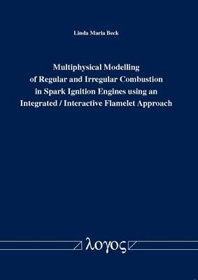 Multiphysical Modelling of Regular and Irregular Combustion in Spark Ignition Engines Using an Integrated/Interactive Flamelet Approach