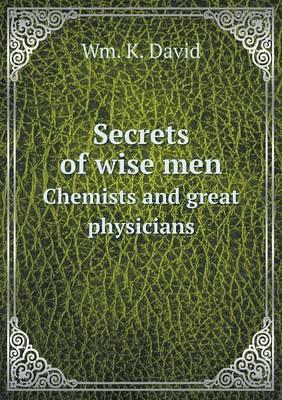 Secrets of Wise Men Chemists and Great Physicians