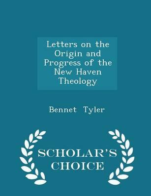 Letters on the Origin and Progress of the New Haven Theology - Scholar's Choice Edition