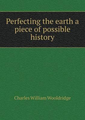 Perfecting the Earth a Piece of Possible History