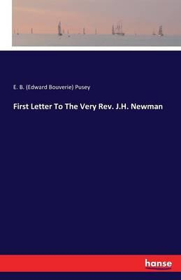 First Letter To The Very Rev. J.H. Newman