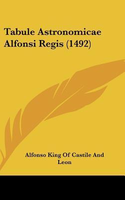 Tabule Astronomicae Alfonsi Regis (1492)