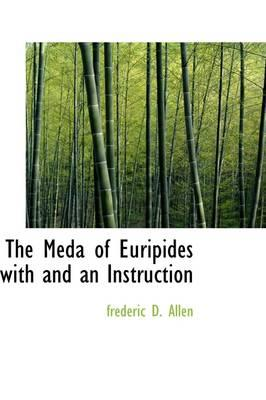 The Meda of Euripides With an Instruction