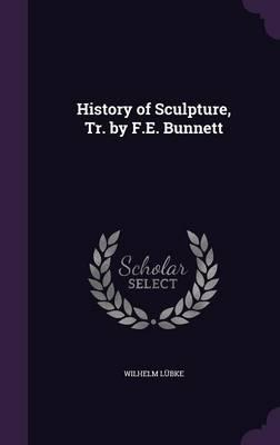 History of Sculpture, Tr. by F.E. Bunnett