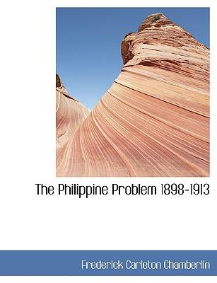 The Philippine Problem 1898-1913