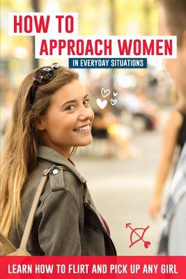 How to approach women in everyday situations ? Learn how to flirt and pick up any girl