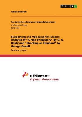 "Supporting and Opposing the Empire. Analysis of ""A Pipe of Mystery"" by G. A. Henty and ""Shooting an Elephant"" by George Orwell"