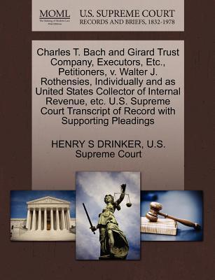 Charles T. Bach and Girard Trust Company, Executors, Etc, Petitioners, V. Walter J. Rothensies, Individually and as United States Collector of Intern