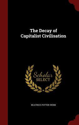 The Decay of Capitalist Civilisation
