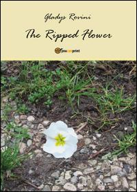 The ripped flower. Ediz. italiana
