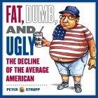 Fat, Dumb, and Ugly