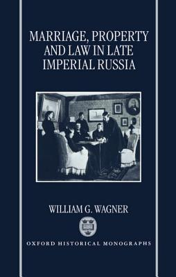 Marriage, Property, and Law in Late Imperial Russia