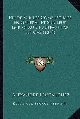 Etude Sur Les Combustibles En General Et Sur Leur Emploi Au Chauffage Par Les Gaz (1878)