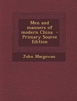Men and Manners of Modern China - Primary Source Edition