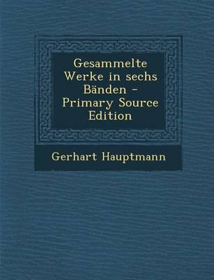 Gesammelte Werke in Sechs Banden - Primary Source Edition