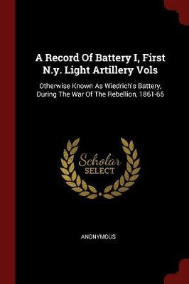 A Record of Battery I, First N.Y. Light Artillery Vols