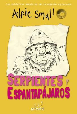 Alfie Small Serpientes y espantapajaros / Alfie Small Serpents and Scarecrows