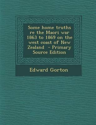 Some Home Truths Re the Maori War 1863 to 1869 on the West Coast of New Zealand