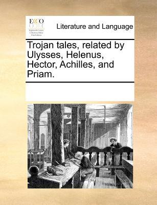 Trojan Tales, Related by Ulysses, Helenus, Hector, Achilles, and Priam