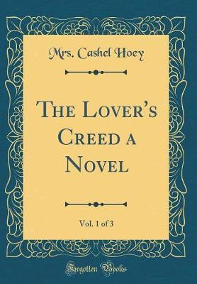 The Lover's Creed a Novel, Vol. 1 of 3 (Classic Reprint)
