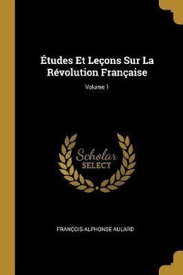 Études Et Leçons Sur La Révolution Française; Volume 1