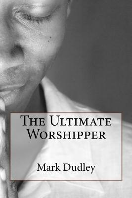 The Ultimate Worship...